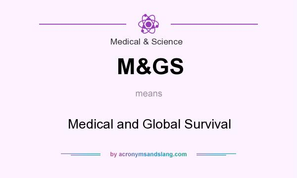 What does M&GS mean? It stands for Medical and Global Survival