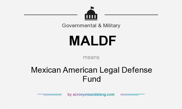 What does MALDF mean? It stands for Mexican American Legal Defense Fund