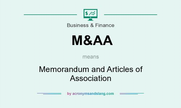 What does M&AA mean? It stands for Memorandum and Articles of Association