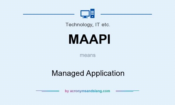 What does MAAPI mean? It stands for Managed Application