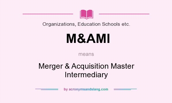 What does M&AMI mean? It stands for Merger & Acquisition Master Intermediary