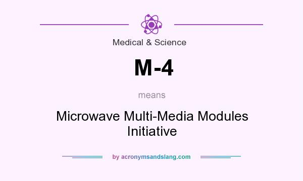 What does M-4 mean? It stands for Microwave Multi-Media Modules Initiative