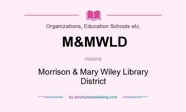 What does M&MWLD mean? It stands for Morrison & Mary Wiley Library District