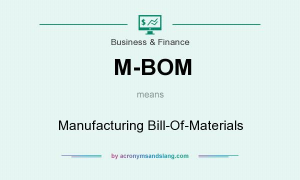 What does M-BOM mean? It stands for Manufacturing Bill-Of-Materials