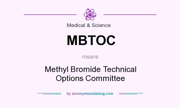 What does MBTOC mean? It stands for Methyl Bromide Technical Options Committee