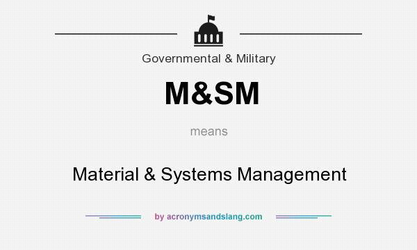 What does M&SM mean? It stands for Material & Systems Management