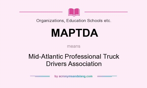 What does MAPTDA mean? It stands for Mid-Atlantic Professional Truck Drivers Association