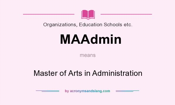What does MAAdmin mean? It stands for Master of Arts in Administration