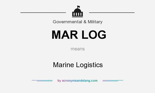 What does MAR LOG mean? It stands for Marine Logistics