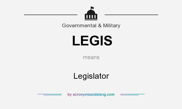 What does LEGIS mean? It stands for Legislator