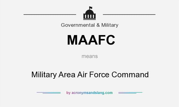What does MAAFC mean? It stands for Military Area Air Force Command