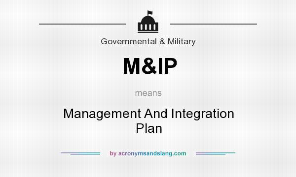 What does M&IP mean? It stands for Management And Integration Plan