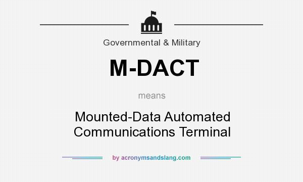 What does M-DACT mean? It stands for Mounted-Data Automated Communications Terminal