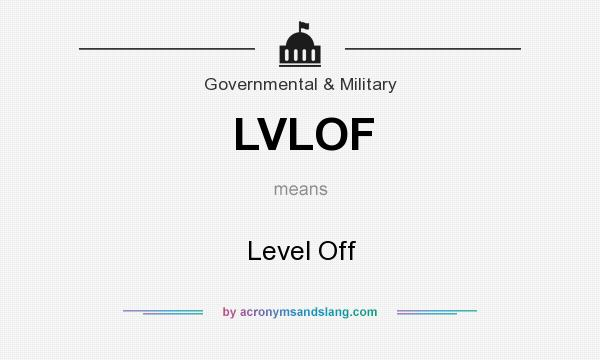 What does LVLOF mean? It stands for Level Off