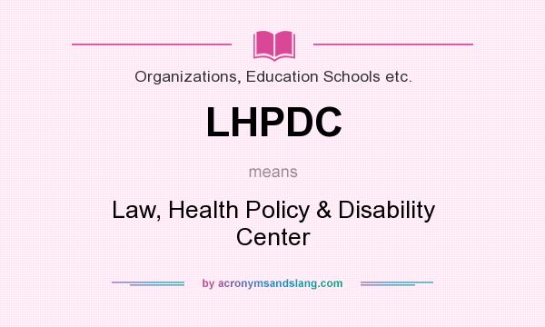What does LHPDC mean? It stands for Law, Health Policy & Disability Center