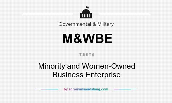 What does M&WBE mean? It stands for Minority and Women-Owned Business Enterprise