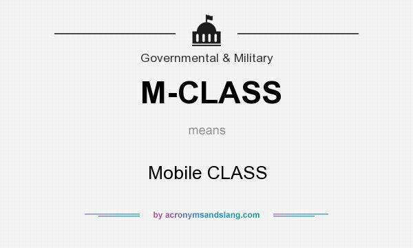 What does M-CLASS mean? It stands for Mobile CLASS