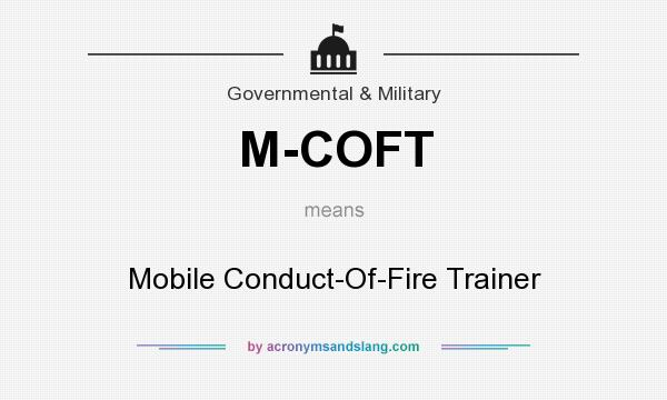 What does M-COFT mean? It stands for Mobile Conduct-Of-Fire Trainer