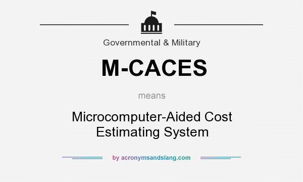 What does M-CACES mean? It stands for Microcomputer-Aided Cost Estimating System