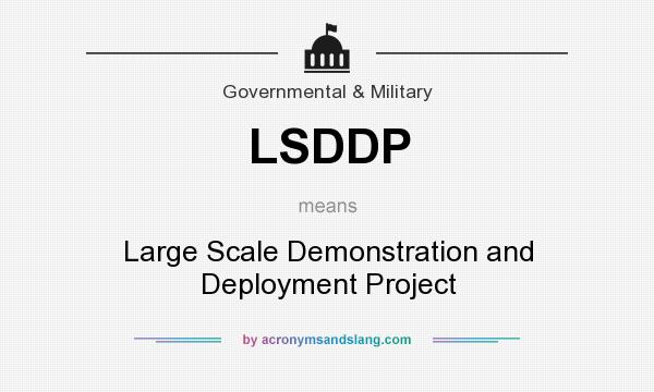What does LSDDP mean? It stands for Large Scale Demonstration and Deployment Project