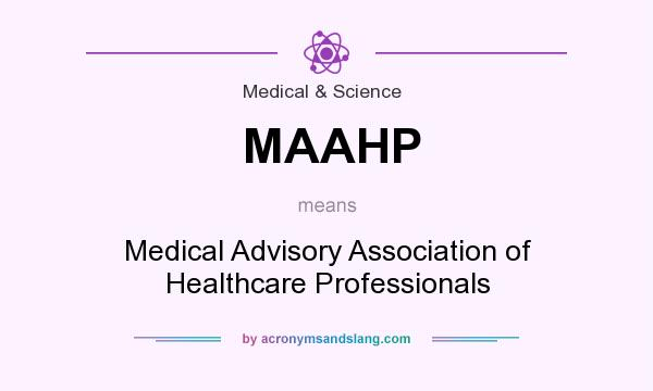 What does MAAHP mean? It stands for Medical Advisory Association of Healthcare Professionals