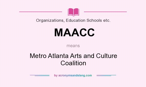 What does MAACC mean? It stands for Metro Atlanta Arts and Culture Coalition