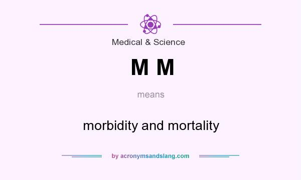 What does M M mean? It stands for morbidity and mortality