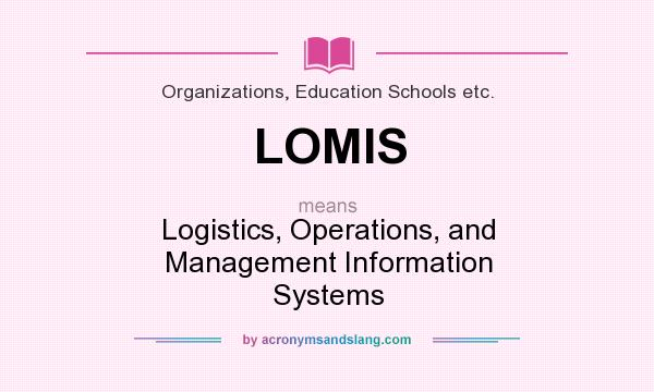 What does LOMIS mean? It stands for Logistics, Operations, and Management Information Systems