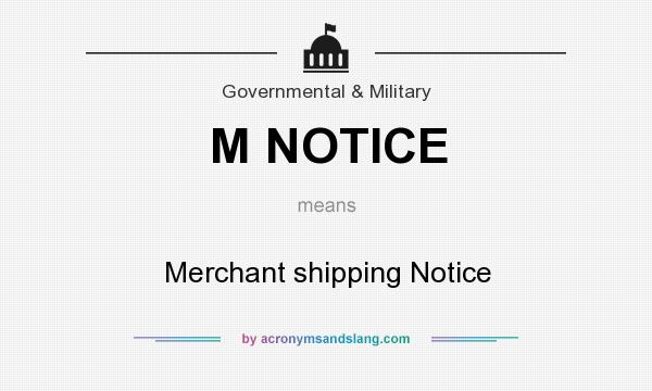 What does M NOTICE mean? It stands for Merchant shipping Notice