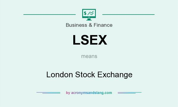 What does LSEX mean? It stands for London Stock Exchange