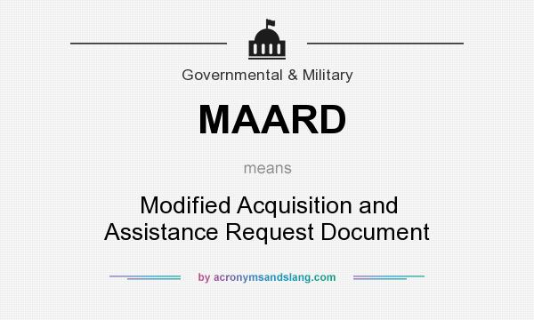 What does MAARD mean? It stands for Modified Acquisition and Assistance Request Document