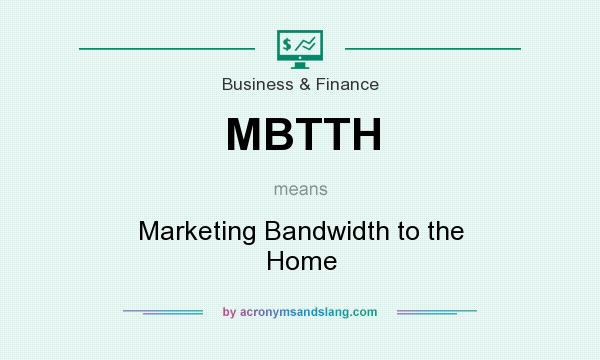 What does MBTTH mean? It stands for Marketing Bandwidth to the Home