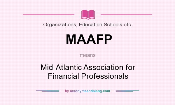 What does MAAFP mean? It stands for Mid-Atlantic Association for Financial Professionals