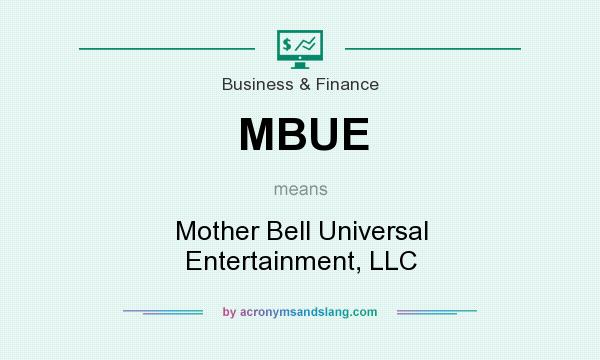 What does MBUE mean? It stands for Mother Bell Universal Entertainment, LLC