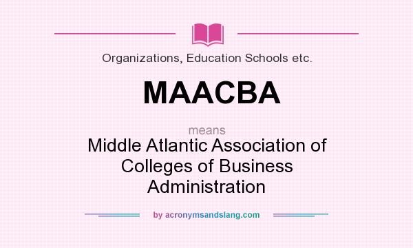 What does MAACBA mean? It stands for Middle Atlantic Association of Colleges of Business Administration