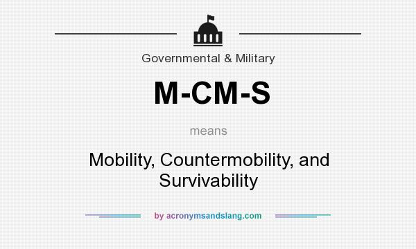 What does M-CM-S mean? It stands for Mobility, Countermobility, and Survivability