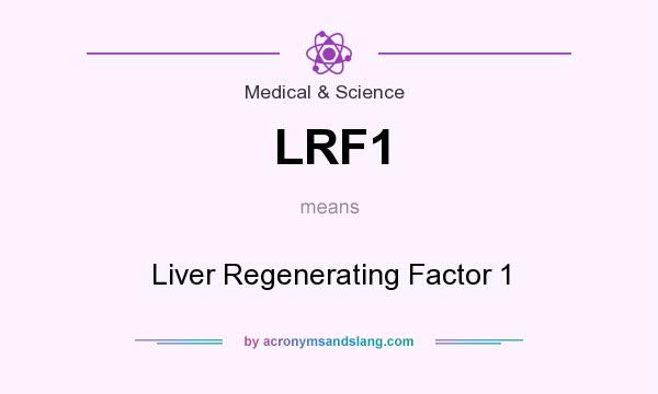 What does LRF1 mean? It stands for Liver Regenerating Factor 1