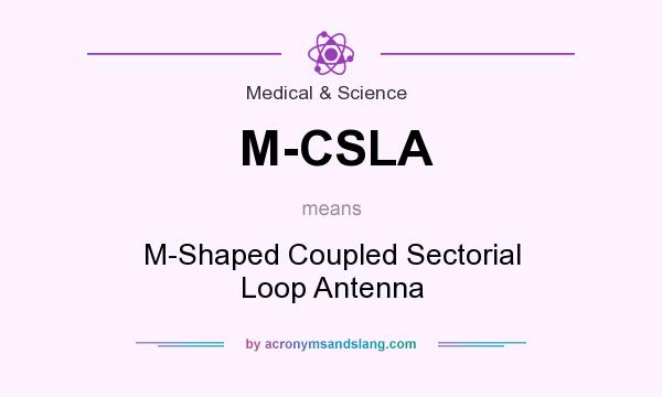 What does M-CSLA mean? It stands for M-Shaped Coupled Sectorial Loop Antenna