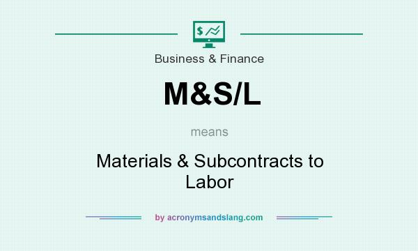 What does M&S/L mean? It stands for Materials & Subcontracts to Labor