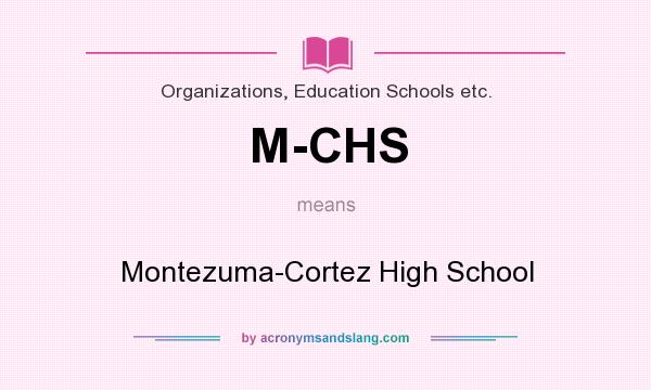 What does M-CHS mean? It stands for Montezuma-Cortez High School