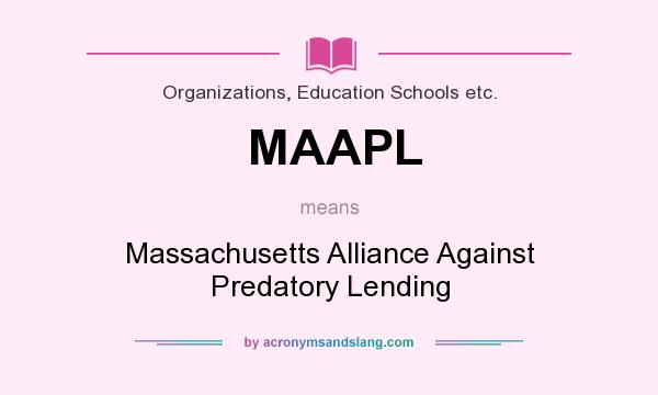 What does MAAPL mean? It stands for Massachusetts Alliance Against Predatory Lending