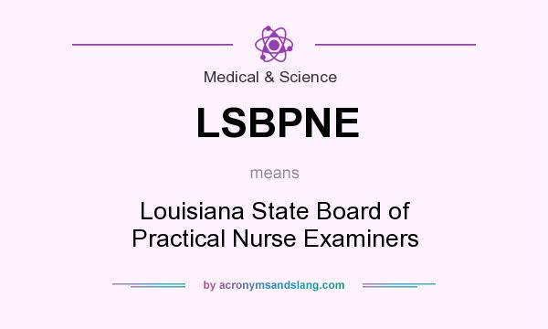 What does LSBPNE mean? It stands for Louisiana State Board of Practical Nurse Examiners