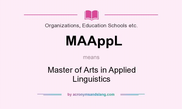 What does MAAppL mean? It stands for Master of Arts in Applied Linguistics
