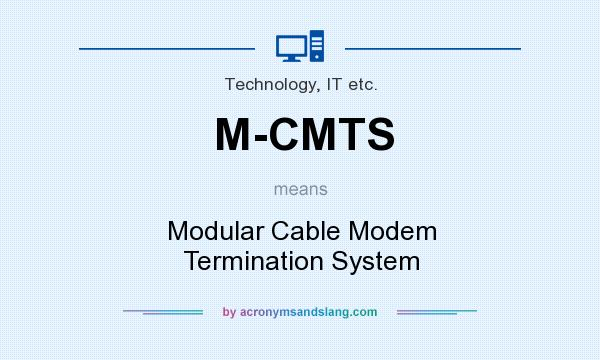 What does M-CMTS mean? It stands for Modular Cable Modem Termination System
