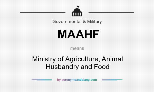 What does MAAHF mean? It stands for Ministry of Agriculture, Animal Husbandry and Food
