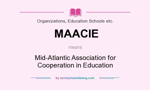 What does MAACIE mean? It stands for Mid-Atlantic Association for Cooperation in Education