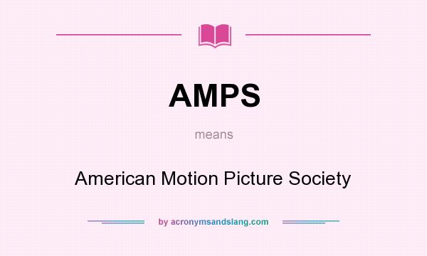 What does AMPS mean? It stands for American Motion Picture Society