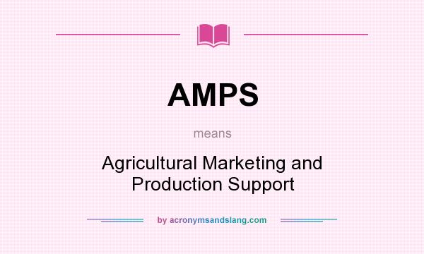 What does AMPS mean? It stands for Agricultural Marketing and Production Support