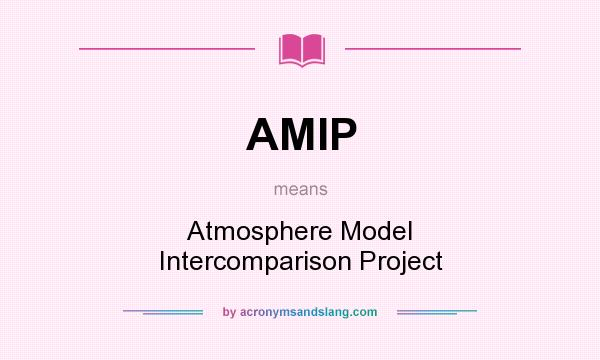 What does AMIP mean? It stands for Atmosphere Model Intercomparison Project
