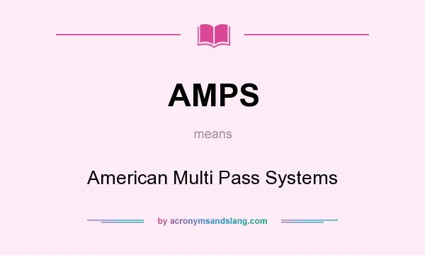 What does AMPS mean? It stands for American Multi Pass Systems